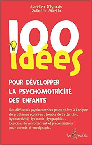 100 idées pour développer la psychmotricité des enfants